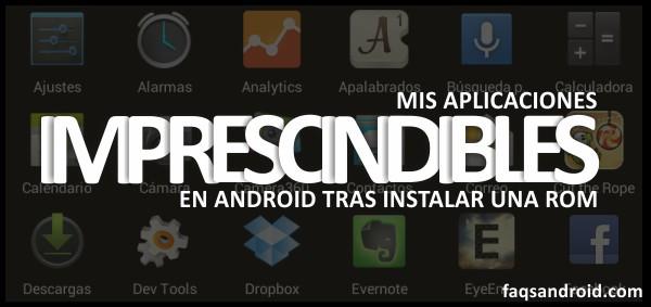 Mis aplicaciones imprescindibles en Android tras instalar una ROM
