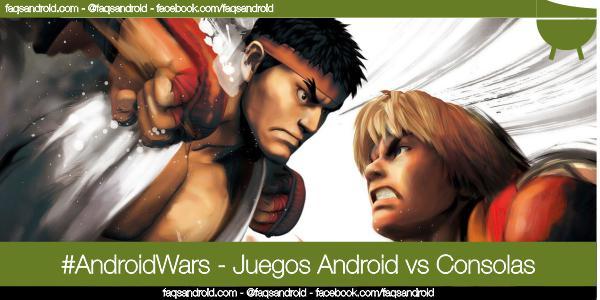 #AndroidWars, guerra de androides: juegos de consola vs juegos Android