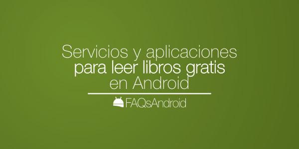Servicios y aplicaciones para leer libros y epub gratis en Android
